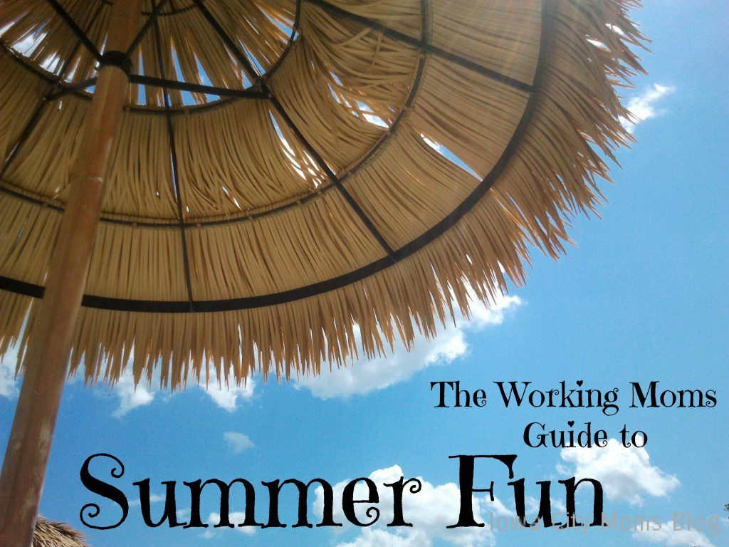 working moms' guide to summer fun