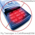 5 Reasons Why My Teenager is Cell PhoneLESS!