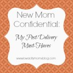New Mom Confidential: My Post-Delivery Must-Haves