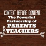 Context Before Content: The Powerful Partnership of Parents & Teachers