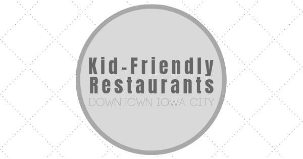 Kid Friendly restaurants in downtown Iowa City Ped Mall