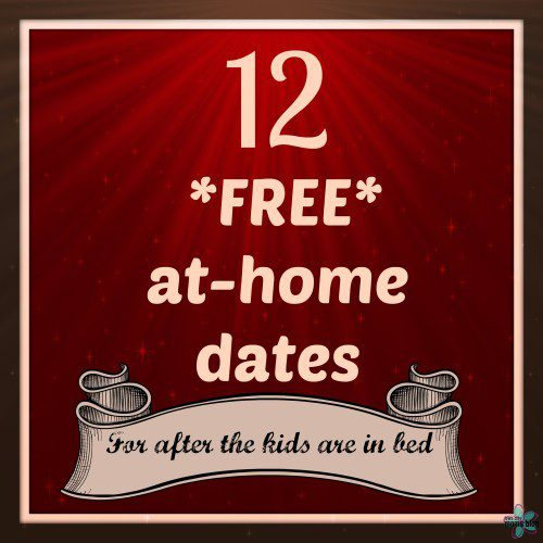 12 FREE at-home dates for after the kids are in bed. Fun, sweet, and easy!