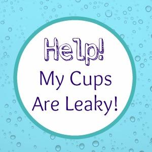 helpmycupsareleaky