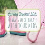 Spring Bucket List: 20 Ways to Celebrate Spring With Your Kids