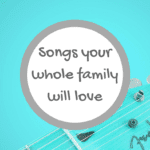 Songs Your Whole Family Will Love
