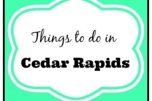 Things to do in Cedar Rapids | Iowa City Moms Blog