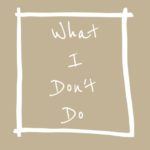 What I Don't Do
