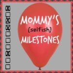 Mommy Milestones: The {selfish} Moments that Matter