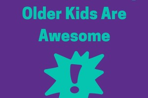 Ten Reasons why Older Kids are Awesome (V2)