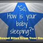 """How is your baby sleeping?"" Sound bites from Year One"