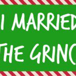 Help! I Married the Grinch!