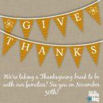 We're taking a Thanksgiving Break!