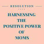 Harnessing the Positive Power of Moms