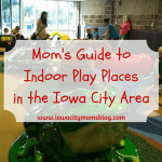 Mom's Guide to Indoor Play Places in the Iowa City Area!