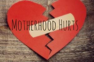 motherhood hurts