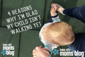 4 Reasons I'm Glad My One Year Old Isn't Walking Yet