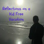Refreshed and Relaxed: The Aftermath of our Kid-Free Vacation