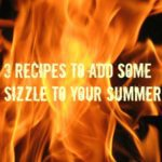 3 Grilling Recipes to Add Some Sizzle to Your Summer