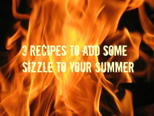 3 Recipes to Add Some Sizzle to Your Summer