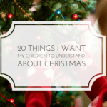 20 Things I Want My Children to Understand About Christmas