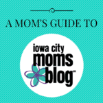 A Mom's Guide to Iowa City Moms Blog