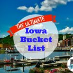 The Ultimate Iowa Bucket List : 27 Places You HAVE to Go!