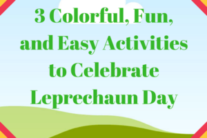 3 Colorful and Fun, Easy Activities to Celebrate Leprechaun Day