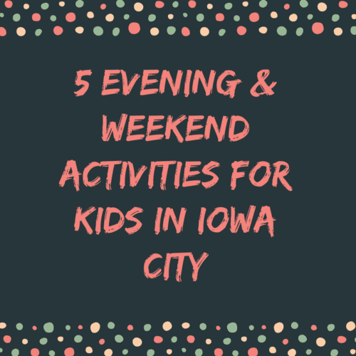 evening weekend activities kids iowa city working moms