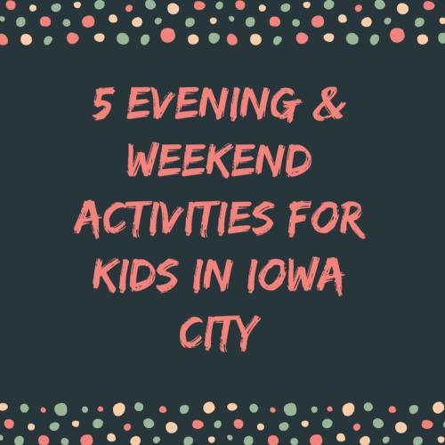 evening weekend activities kids iowa city working moms