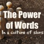 The Power of Words in a Culture of Slurs