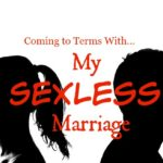 Coming to Terms With My Sexless Marriage