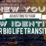 New You: Adjusting to Your New Identity After Big Life Transitions