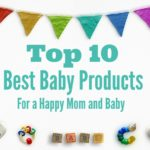Top 10 Best Baby Products for a Happy Mom and Baby
