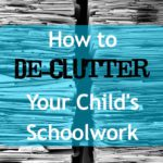 How to De-Clutter Your Child's Schoolwork