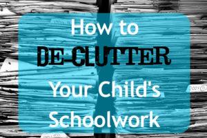howtodeclutteryourchildsschoolwork