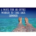 6 Ways for an Office Worker to Take Back Summer