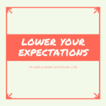 Lower Your Expectations: A More Satisfying Life Awaits!