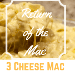 Return of the Mac: 3 Cheese Mac Recipe