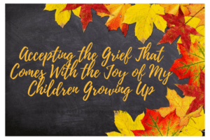 Accepting the Grief That Comes With the Joy of My Children Growing Up