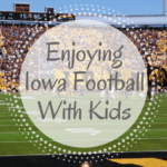 Hawkeye Football Game Day Guide: Kinnick with Kids