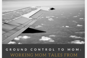 Ground Control Mom Tales from the Road