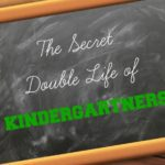 The Secret Double Life of Kindergartners