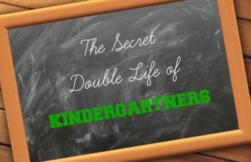 secret double life kindergartners