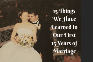 15 Things We Have Learned in Our First 15 Years of Marriage