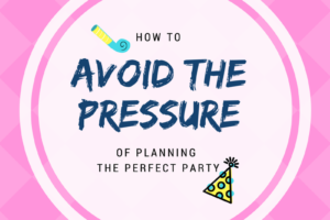 A graphic for avoiding the pressure of planning the perfect party.