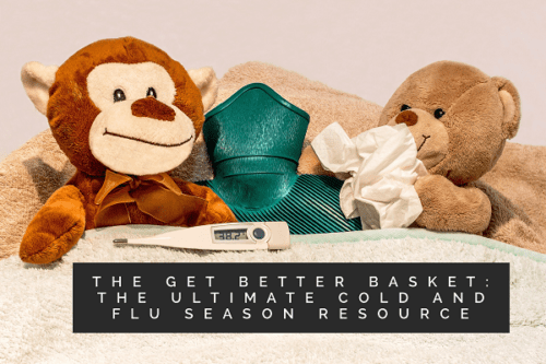The Get Better Basket: The Ultimate Cold and Flu Season Resource