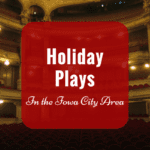 7 Holiday Plays to Enjoy With Your Family Near Iowa City