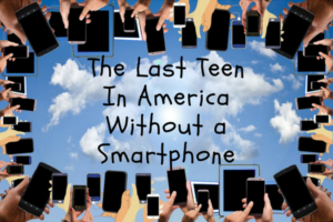 The Last Teen In America Without a Smartphone