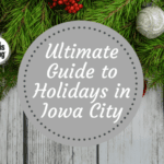 The Ultimate Guide to Holidays in Iowa City 2017