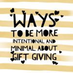 12 Ways To Be More Intentional and Minimal About Gift-Giving